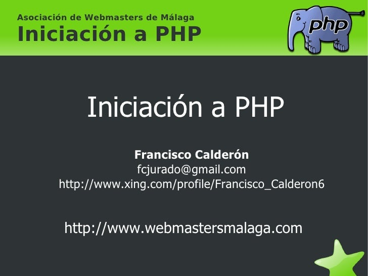 Asociación de Webmasters de Málaga Iniciación a PHP <ul>Iniciación a PHP Francisco Calderón [email_address] http://www.xin...