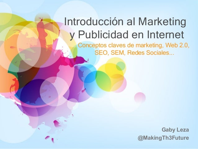 Introducción al Marketing y Publicidad en Internet  Conceptos claves de marketing, Web 2.0,       SEO, SEM, Redes Sociales...
