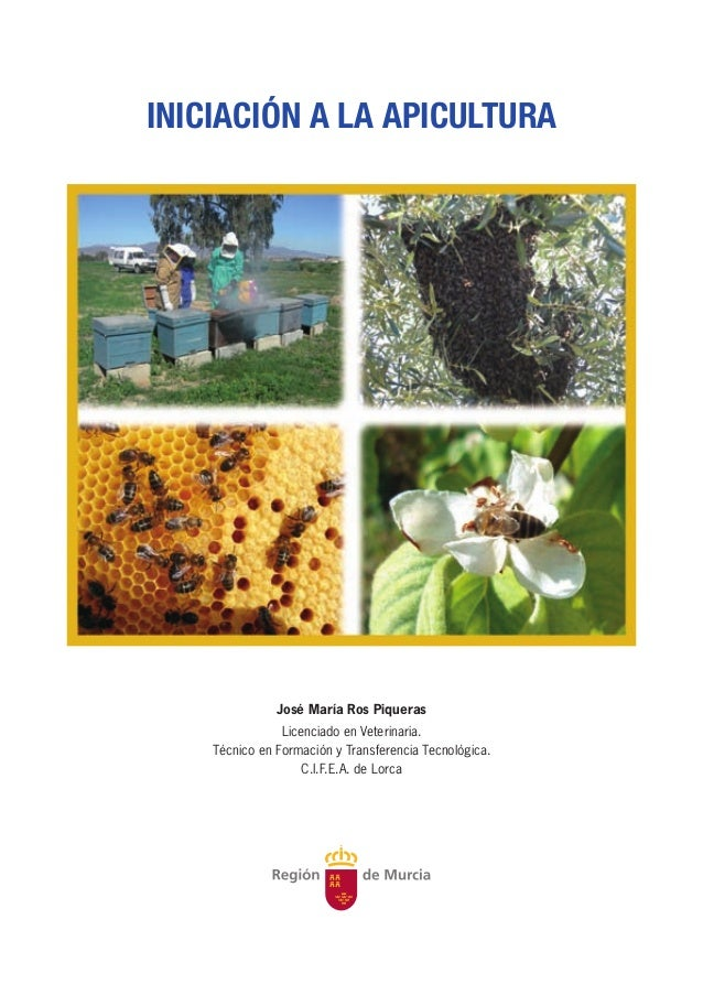 iniciación a la apicultura José María Ros Piqueras Licenciado en Veterinaria. Técnico en Formación y Transferencia Tecnoló...