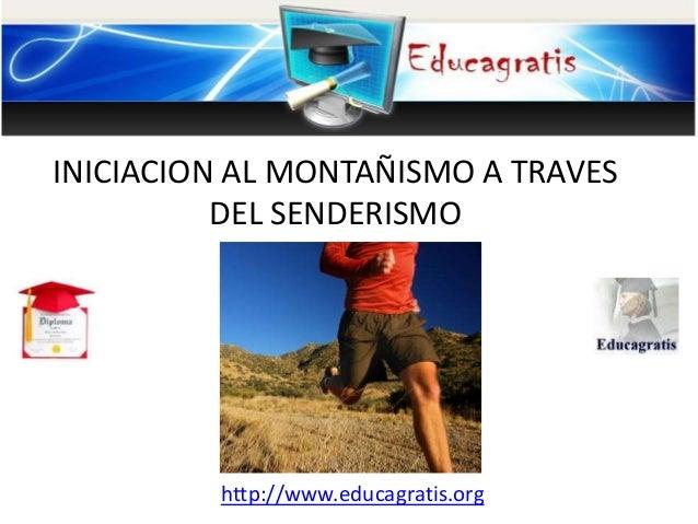 http://www.educagratis.org INICIACION AL MONTAÑISMO A TRAVES DEL SENDERISMO