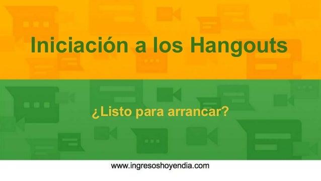 Iniciación a los Hangouts ¿Listo para arrancar?