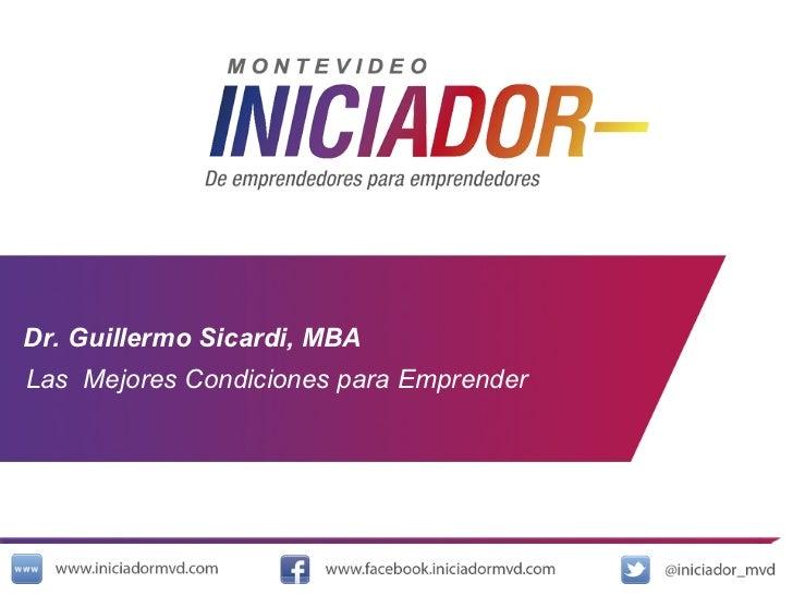Dr. Guillermo Sicardi, MBA Las  Mejores Condiciones para Emprender