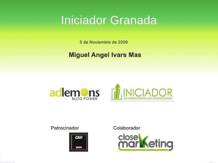 Iniciador Granada Miguel Angel Ivars Mas 5 de Noviembre de 2009 BLOG POWER Miguel Angel Ivars Mas Patrocinador Colaborador