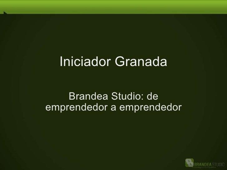 Iniciador Granada Brandea Studio: de emprendedor a emprendedor