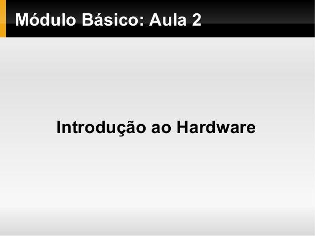 Módulo Básico: Aula 2Introdução ao Hardware