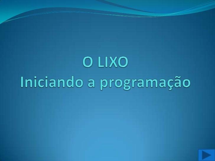 O LIXO   Iniciando a programação<br />