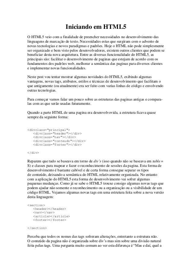 Iniciando em HTML5 O HTML5 veio com a finalidade de preencher necessidades no desenvolvimento das linguagens de marcação d...
