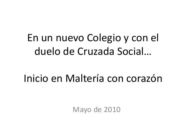 En un nuevo Colegio y con el duelo de Cruzada Social… Inicio en Maltería con corazón Mayo de 2010