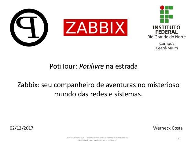 """Potilivre/Potitour - """"Zabbix: seu companheiro de aventuras no misterioso mundo das redes e sistemas"""" 1 PotiTour: Potilivre..."""