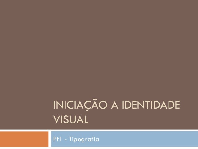 INICIAÇÃO A IDENTIDADEVISUALPt1 - Tipografia