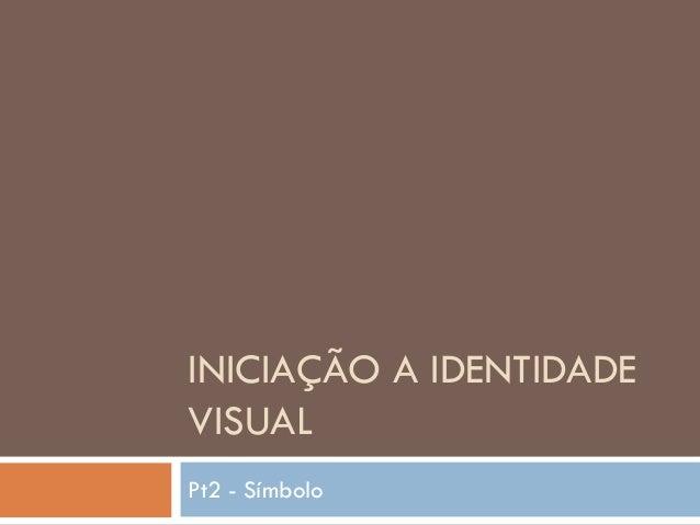 INICIAÇÃO A IDENTIDADEVISUALPt2 - Símbolo