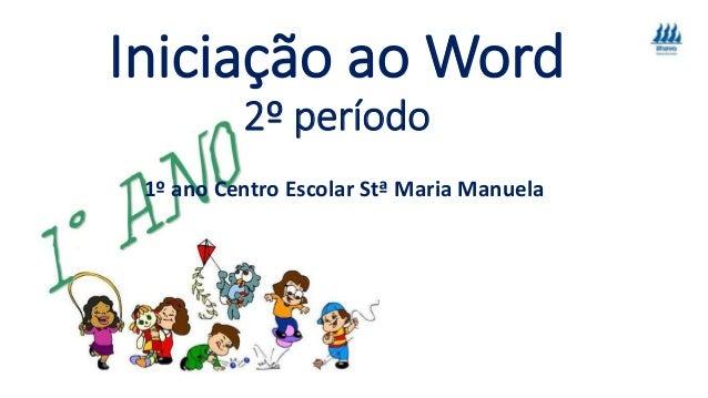 Iniciação ao Word 2º período 1º ano Centro Escolar Stª Maria Manuela