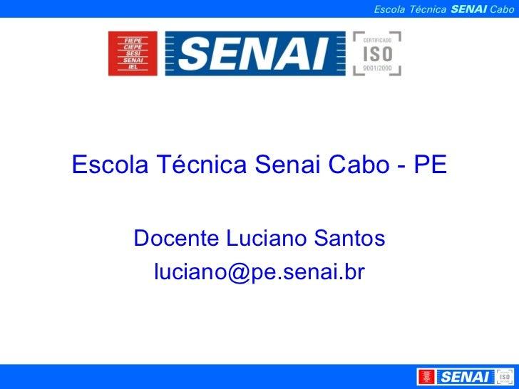 Escola Técnica Senai Cabo - PE Docente Luciano Santos [email_address]