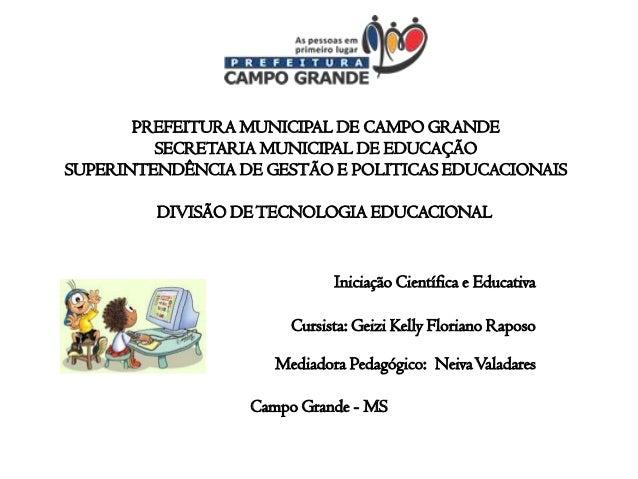 PREFEITURA MUNICIPAL DE CAMPO GRANDE SECRETARIA MUNICIPAL DE EDUCAÇÃO SUPERINTENDÊNCIA DE GESTÃO E POLITICAS EDUCACIONAIS ...