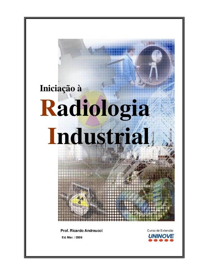 Iniciação àRadiologiaIndustrial     Prof. Ricardo Andreucci   Curso de Extensão     Ed. Mar. / 2006