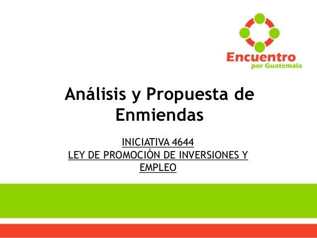 Análisis y Propuesta de Enmiendas INICIATIVA 4644 LEY DE PROMOCIÓN DE INVERSIONES Y EMPLEO