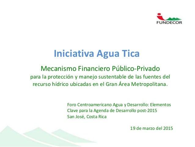 Mecanismo Financiero Público-Privado para la protección y manejo sustentable de las fuentes del recurso hídrico ubicadas e...