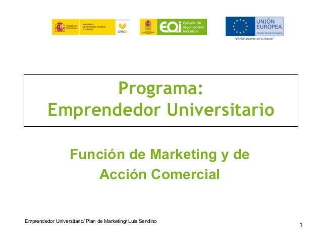 Programa:Emprendedor UniversitarioFunción de Marketing y deAcción ComercialEmprendedor Universitario/ Plan de Marketing/ L...