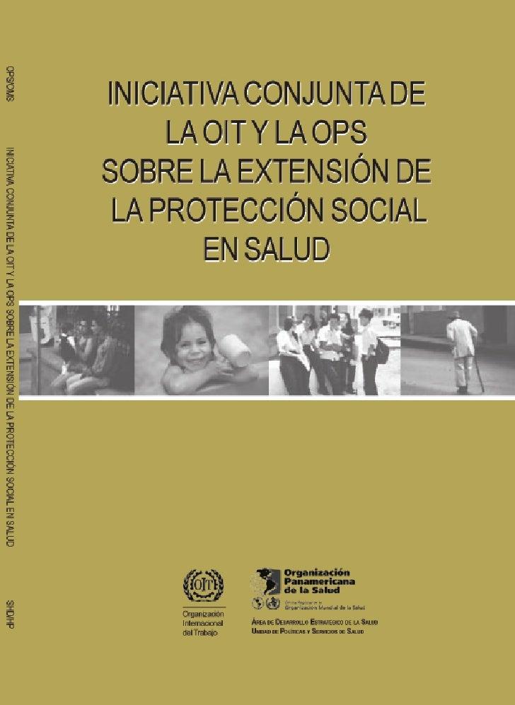 1. INTRODUCCIÓNINICIATIVA CONJUNTA DE     LA OIT Y LA OPSSOBRE LA EXTENSIÓN DELA PROTECCIÓN SOCIAL        EN SALUD        ...
