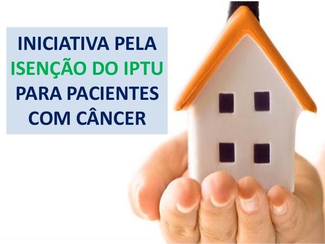 INICIATIVA PELA ISENÇÃO DO IPTU PARA PACIENTES COM CÂNCER
