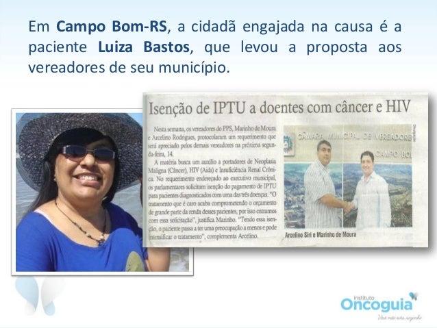 Em Campo Bom-RS, a cidadã engajada na causa é a paciente Luiza Bastos, que levou a proposta aos vereadores de seu municípi...