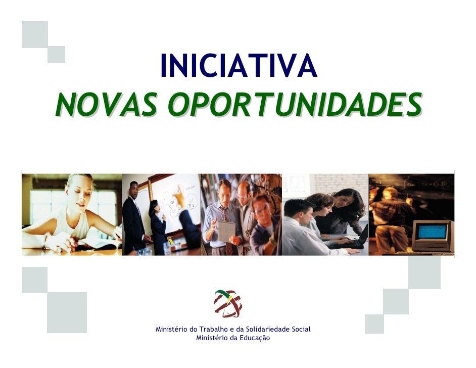 INICIATIVA NOVAS OPORTUNIDADES          Ministério do Trabalho e da Solidariedade Social                   Ministério da E...