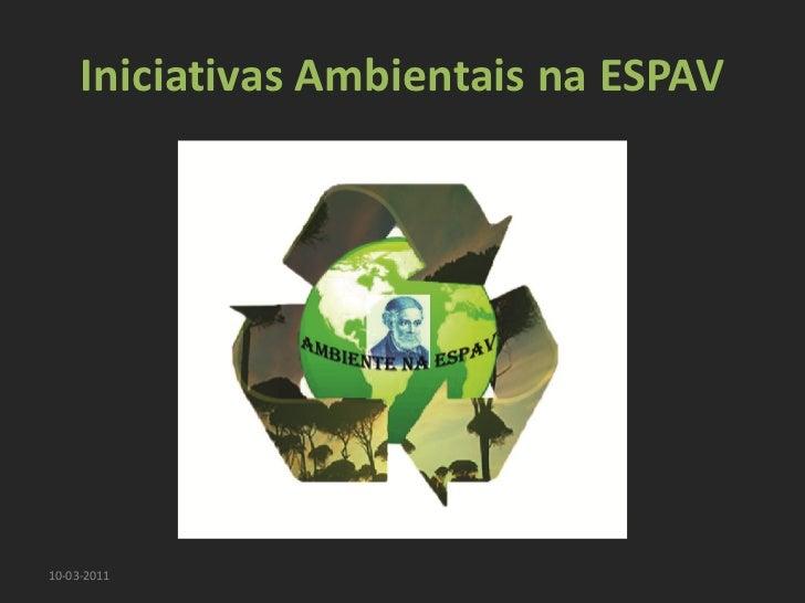 Iniciativas Ambientais na ESPAV10-03-2011