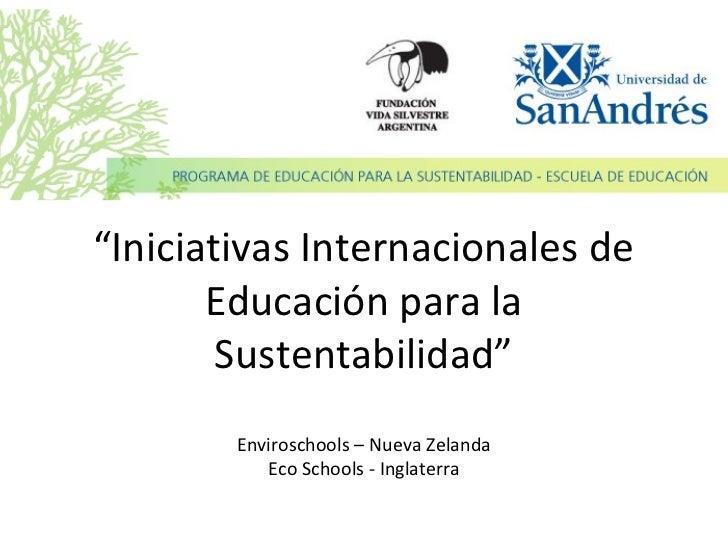 """""""Iniciativas Internacionales de       Educación para la        Sustentabilidad""""        Enviroschools – Nueva Zelanda      ..."""