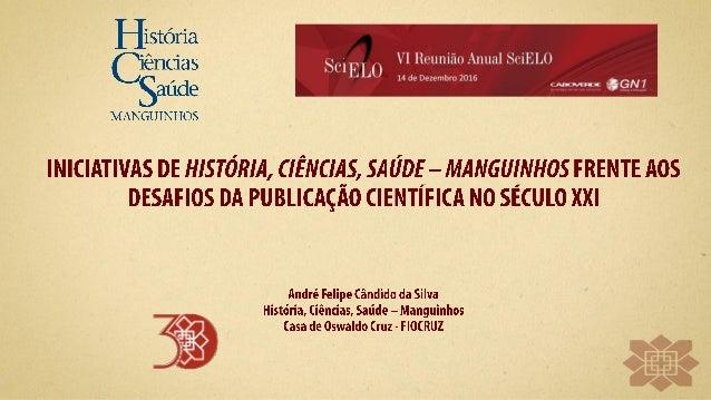 Como História, Ciências, Saúde – Manguinhos tem reagido aos desafios e inovações propostas à publicação científica no sécu...
