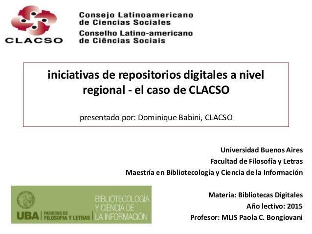 iniciativas de repositorios digitales a nivel regional - el caso de CLACSO presentado por: Dominique Babini, CLACSO Univer...
