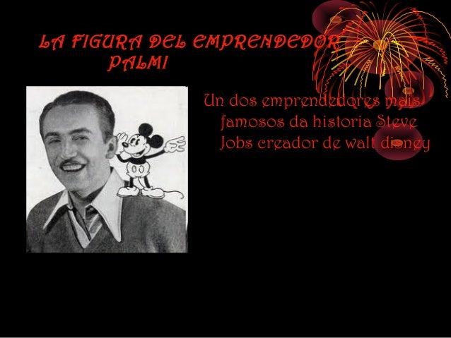 LA FIGURA DEL EMPRENDEDOR       PALMI             Un dos emprendedores mais               famosos da historia Steve       ...