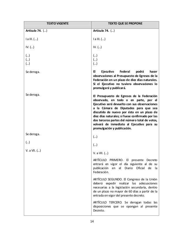 14TEXTO VIGENTE TEXTO QUE SE PROPONEArtículo 74. (…)I a III. (…)IV. (…)(…)(…)(…)Se deroga.Se deroga.Se deroga.(…)V. a VII....