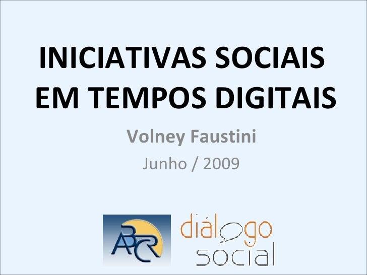 INICIATIVAS SOCIAIS  EM TEMPOS DIGITAIS Volney Faustini Junho / 2009