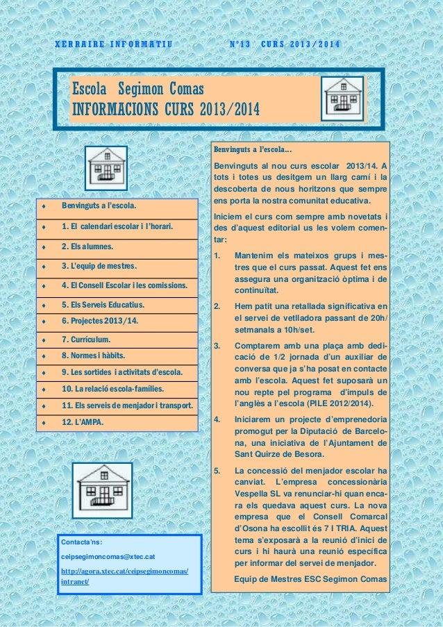1 X E R R A I R E I N F O R M A T I U N º 1 3 C U R S 2 0 1 3 / 2 0 1 4 Escola Segimon Comas INFORMACIONS CURS 2013/2014 ♦...