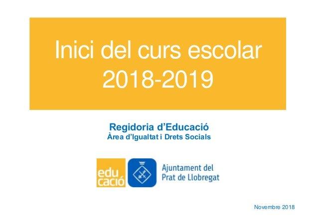 Inici del curs escolar 2018-2019 Regidoria d'Educació Àrea d'Igualtat i Drets Socials Novembre 2018