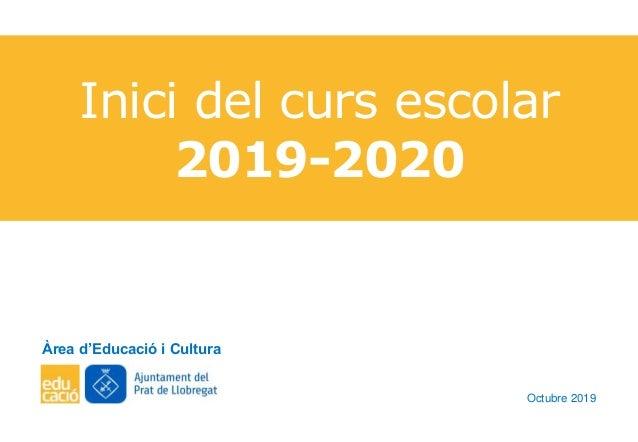 Inici del curs escolar 2019-2020 Àrea d'Educació i Cultura Octubre 2019