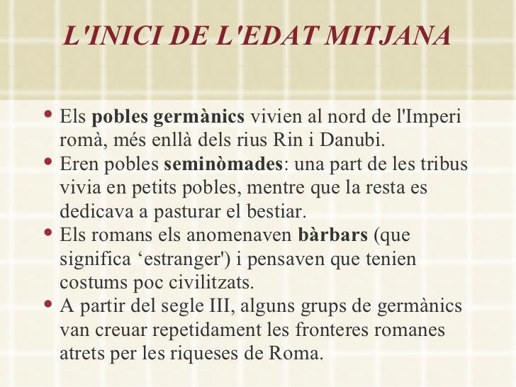 LINICI DE LEDAT MITJANA   Els pobles germànics vivien al nord de lImperi    romà, més enllà dels rius Rin i Danubi.   Er...