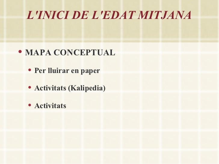 LINICI DE LEDAT MITJANA   MAPA CONCEPTUAL       Per lluirar en paper       Activitats (Kalipedia)       Activitats