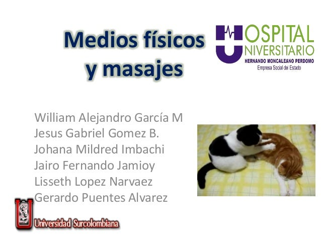 Medios físicos y masajes William Alejandro García M Jesus Gabriel Gomez B. Johana Mildred Imbachi Jairo Fernando Jamioy Li...