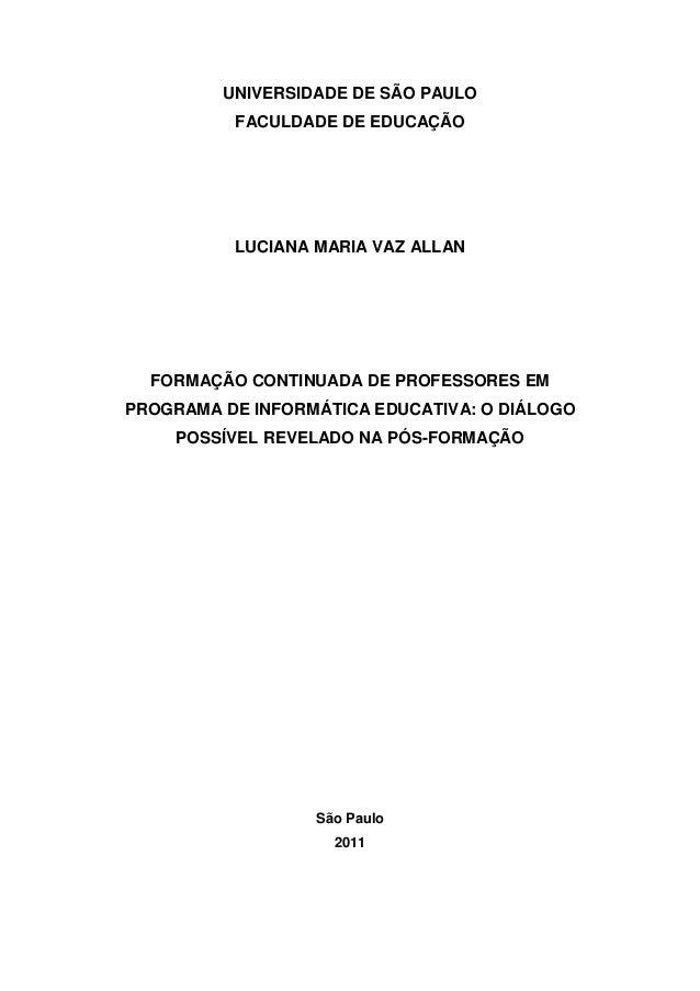 UNIVERSIDADE DE SÃO PAULO FACULDADE DE EDUCAÇÃO LUCIANA MARIA VAZ ALLAN FORMAÇÃO CONTINUADA DE PROFESSORES EM PROGRAMA DE ...