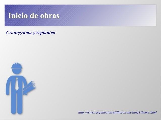Cronograma y replanteo http://www.arquitectotrujillano.com/lang1/home.html Inicio de obrasInicio de obras