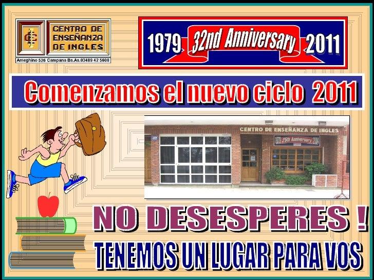 NO DESESPERES ! TENEMOS UN LUGAR PARA VOS 32nd  Anniversary 1979 2011 Comenzamos el nuevo ciclo  2011