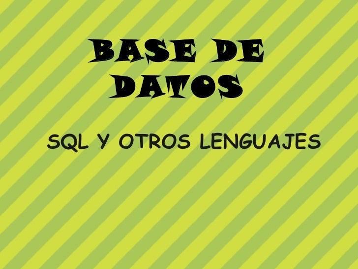 BASE DE    DATOSSQL Y OTROS LENGUAJES