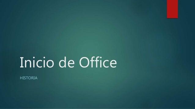 Inicio de Office HISTORIA