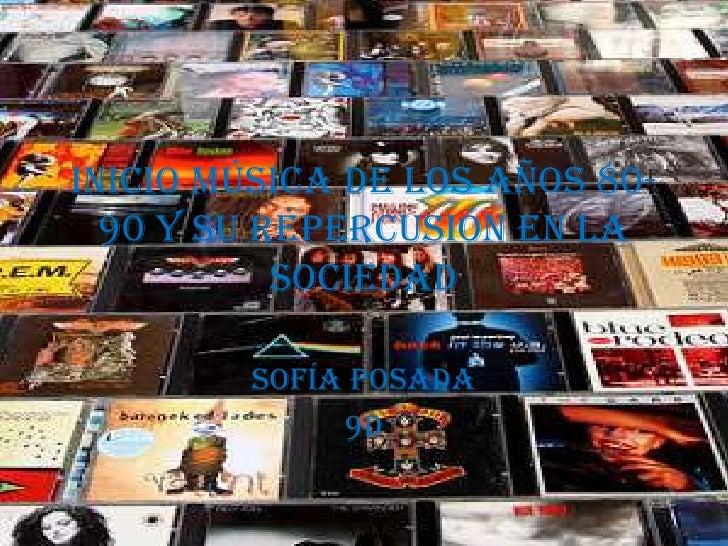 Inicio música de los años 80-90 y su repercusión en la sociedad<br />Sofía Posada<br />9D<br />