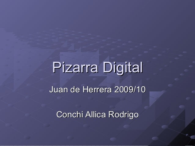 Pizarra DigitalPizarra Digital Juan de Herrera 2009/10Juan de Herrera 2009/10 Conchi Allica RodrigoConchi Allica Rodrigo