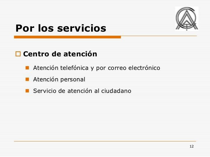 Por los servicios Centro de atención   Atención telefónica y por correo electrónico   Atención personal   Servicio de ...