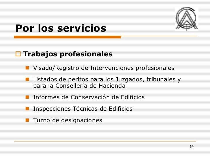 Por los servicios Trabajos profesionales   Visado/Registro de Intervenciones profesionales   Listados de peritos para l...