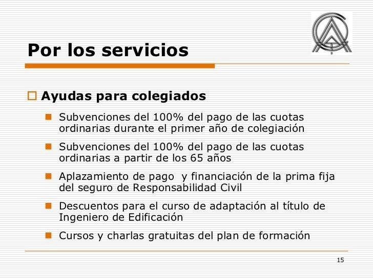 Por los servicios Ayudas para colegiados   Subvenciones del 100% del pago de las cuotas    ordinarias durante el primer ...
