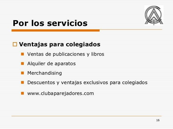 Por los servicios Ventajas para colegiados   Ventas de publicaciones y libros   Alquiler de aparatos   Merchandising  ...